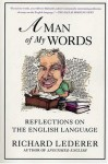 A Man of My Words: Reflections on the English Language - Richard Lederer
