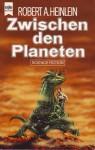 Zwischen den Planeten - Robert A. Heinlein