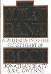 The Outlaw Bank: A Wild Ride into the Secret Heart of Bcci - Jonathan Beaty, S.C. Gwynne