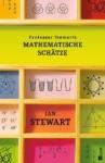 Professor Stewarts mathematische Schätze - Ian Stewart, Monika Niehaus, Bernd Schuh