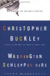 Washington Schlepped Here: Walking in the Nation's Capital (Crown Journeys) - Christopher Buckley