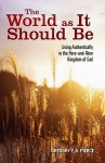 The World as It Should Be: Living Authentically in the Here-and-Now Kingdom of God - Gregory F.A. Pierce, John Shea