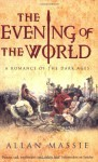 The Evening of the World: a Romance of the Dark Ages (Matter of Eternal Rome, #1) - Allan Massie
