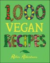 1,000 Vegan Recipes - Robin Robertson