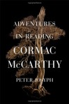Adventures in Reading Cormac McCarthy - Peter Josyph