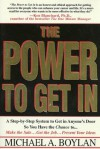 The Power to Get In: Using The Circle Of Leverage System To Get In Anyone's Door Faster, More Effectively & With Less Exp - Michael A. Boylan, David McNally