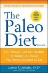 The Paleo Diet: Lose Weight and Get Healthy by Eating the Foods You Were Designed to Eat - Loren Cordain