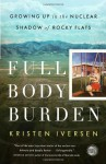 Full Body Burden: Growing Up in the Nuclear Shadow of Rocky Flats - Kristen Iversen