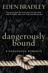 Dangerously Bound (A Dangerous Romance) - Eden Bradley