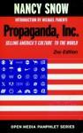 Propaganda, Inc.: Selling America's Culture to the World - Nancy Snow