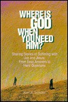 Where Is God When You Need Him?: Sharing Stories Of Suffering With Job And Jesus: From Easy Answers To Hard Questions - Karl A. Schultz