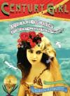 Century Girl: 100 Years in the Life of Doris Eaton Travis, Last Living Star of the Ziegfeld Follies - Lauren Redniss