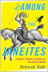 Among the Janeites: A Journey through the World of Jane Austen Fandom - Deborah Yaffe