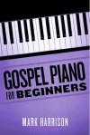Gospel Piano For Beginners - Mark Harrison