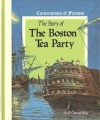 The Story of the Boston Tea Party - R. Conrad Stein, Keith Neely