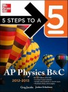 5 Steps to a 5 AP Physics B&C, 2012-2013 Edition (5 Steps to a 5 on the Advanced Placement Examinations Series) - Greg Jacobs, Joshua Schulman