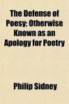 The Defense of Poesy; Otherwise Known as an Apology for Poetry - Philip Sidney