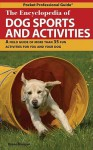 The Encyclopedia of Dog Sports and Activities: A Field Guide to 35 Fun Activities for You and Your Dog - Diane Morgan