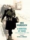 Iris Murdoch, A Writer at War:Letters and Diaries, 1939-1945 - Peter J. Conradi