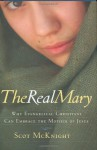 The Real Mary: Why Evangelical Christians Can Embrace the Mother of Jesus - Scot McKnight