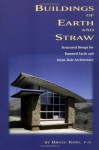 Buildings of Earth and Straw: Structural Design for Rammed Earth and Straw-Bale Architecture - Bruce King, Ann Edminster