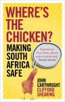 Where's the Chicken: Making South Africa Safe - John Cartwright, Clifford Shearing
