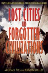 Lost Cities and Forgotten Civilizations (Mysteries Uncovered, Secrets Declassified) - Michael Pye, Kirsten Dalley