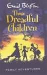 Those Dreadful Children (Family Adventures) - Enid Blyton