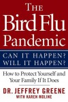 The Bird Flu Pandemic: Can It Happen? Will It Happen? How to Protect Yourself and Your Family If It Does - Jeffrey Greene, Karen Moline