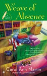 Weave of Absence: A Weaving Mystery - Carol Ann Martin