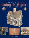 The Authentic Tudor & Stuart Dolls' House - Brian Long