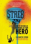 Streb: How to Become an Extreme Action Hero - Elizabeth Streb, Anna Deavere Smith