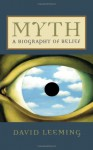 Myth: A Biography of Belief - David A. Leeming
