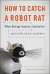 How to Catch a Robot Rat: When Biology Inspires Innovation - Agnès Guillot, Jean-Arcady Meyer, Susan Emanuel