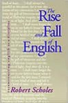 The Rise and Fall of English: Reconstructing English as a Discipline - Robert Scholes
