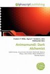 Animamundi: Dark Alchemist - Agnes F. Vandome, John McBrewster, Sam B Miller II