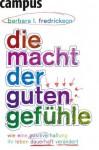 Die Macht der guten Gefühle: Wie eine positive Haltung Ihr Leben dauerhaft verändert (German Edition) - Barbara L. Fredrickson, Nicole Hölsken, Ursula Nuber
