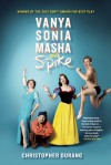 Vanya and Sonia and Masha and Spike - Christopher Durang
