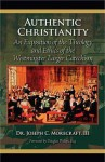 Authentic Christianity: An Exposition of the Theology and Ethics of the Westminster Larger Catechism - Joseph C. Morecraft III
