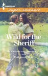 Wild for the Sheriff (The Sisters of Bell River Ranch) - Kathleen O'Brien