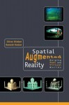 Spatial Augmented Reality: Merging Real and Virtual Worlds - Oliver Bimber