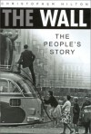 The Wall: The People's Story - Christopher Hilton