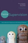 Practical Supervision: How to Become a Supervisor for the Helping Professions - Penny Henderson, Jim Holloway