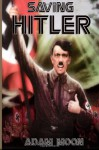 Saving Hitler - Adam Moon