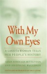 With My Own Eyes: A Lakota Woman Tells Her People's History - Susan Bordeaux Bettelyoun, Josephine Waggoner, Emily Levine