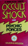Occult shock and psychic forces - John Weldon, Clifford A. Wilson