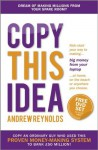 Copy This Idea: Kick-start Your Way to Making Big Money from Your Laptop at Home, on the Beach or anywhere you Choose - Andrew Reynolds