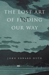 The Lost Art of Finding Our Way - John Edward Huth