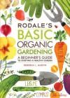 Rodale's Basic Organic Gardening: A Beginner's Guide to Starting a Healthy Garden - Deborah L. Martin