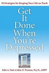 Get It Done When You're Depressed: 50 Strategies for Keeping Your Life on Track [GET IT DONE WHEN YOURE DEP] - Julie A. Fast, John D. Preston